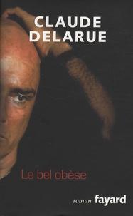 Claude Delarue - Le bel obèse.