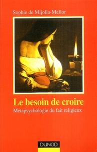 Sophie de Mijolla-Mellor - Le besoin de croire - Métapsychologie du fait religieux.