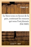 Claude Lair - Le bien-venu en faveur de la paix, contenant les moyens qui nous l'ont donnée, les grâces.