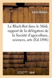Louis Dubois - Le Black-Rot dans le Midi, rapport de la délégation de la Société d'agriculture, sciences.