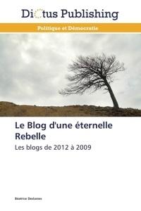 Béatrice Deslarzes - Le blog d'une éternelle Rebelle - Les blogs de 2012 à 2009.