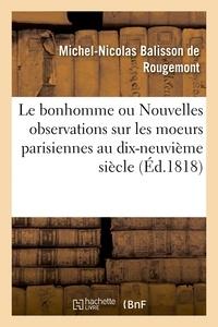 Michel-Nicolas Balisson de Rougemont - Le bonhomme ou Nouvelles observations sur les moeurs parisiennes au commencement.