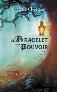 Evelyne Chotteau - Le bracelet de pouvoir Tome 1 : Le chant des Dracals.