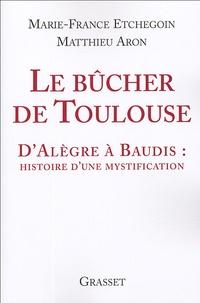 Marie-France Etchegoin et Matthieu Aron - Le bûcher de Toulouse - D'Alègre à Baudis : histoire d'une mystification.