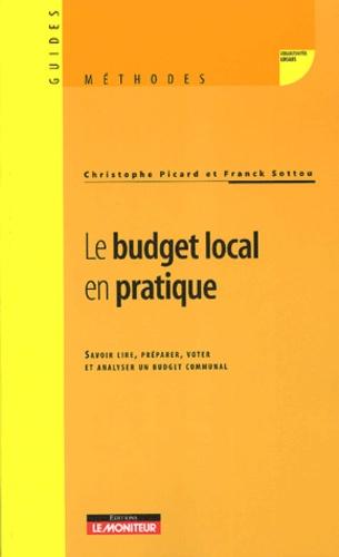 Franck Sottou et Christophe Picard - Le budget local en pratique - Savoir lire, préparer, voter et analyser un budget communal.