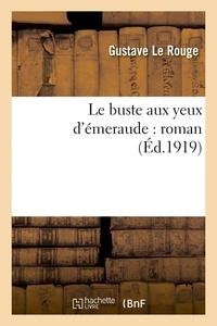 Gustave Le Rouge - Le buste aux yeux d'émeraude roman.