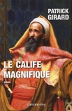 Patrick Girard - Le calife magnifique - 912-961.