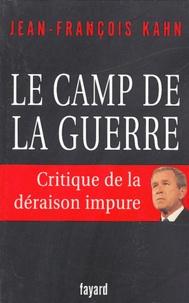 Jean-François Kahn - Le camp de la guerre - Critique de la déraison pure.