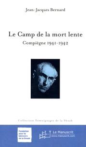 Jean-Jacques Bernard - Le camp de la mort lente - Compiègne 1941-1942.