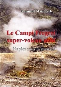 Raymond Matabosch - Le Campi Flegrei, supervolcan actif..