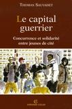 Thomas Sauvadet - Le capital guerrier - Concurrence et solidarité entre jeunes de cité.