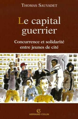 Le capital guerrier. Concurrence et solidarité entre jeunes de cité