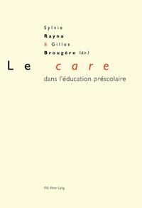 Sylvie Rayna et Gilles Brougère - Le care dans l'éducation préscolaire.