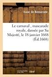 Isaac de Benserade - Le carnaval , mascarade royale, dansée par Sa Majesté, le 18 janvier 1668.
