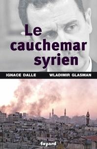 Ignace Dalle et Wladimir Glasman - Le cauchemar syrien.