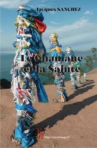 Jacques Sanchez - Le Chamane et la Sainte.