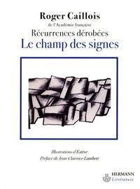 Roger Caillois - Le champ des signes - Récurrences dérobées.