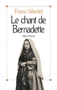 Franz Werfel - Le chant de Bernadette - Roman d'une destinée merveilleuse.