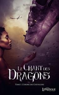 S. J. Sinclair - Le Chant des Dragons Tome 1 : L'Ordre des chevaliers.