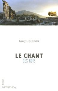 Barry Unsworth - Le Chant des rois.