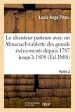 Louis-Ange Pitou - Le chanteur parisien . Recueil des chansons depuis 1787 jusqu'à 1808.