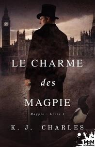 K.J. Charles - Le charme des Magpie.