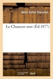 Henri-Émile Chevalier - Le Chasseur noir.
