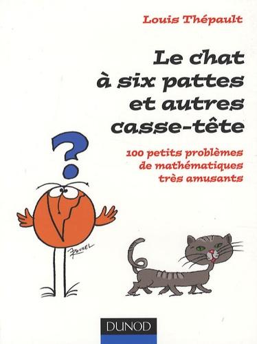 Louis Thépault - Le chat à six pattes et autres casse-tête - 100 Petits problèmes de mathématiques très amusants.