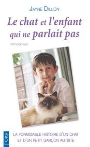 Jayne Dillon - Le chat et l'enfant qui ne parlait pas.