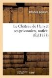 Charles Gomart - Le Château de Ham et ses prisonniers, notice.