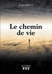 Roger Leroy - Le chemin de vie.