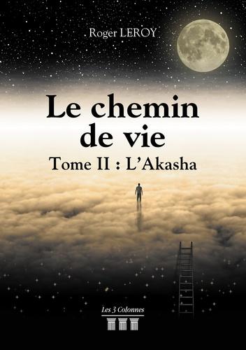 Roger Leroy - Le chemin de vie - Tome 2, L'Akasha.