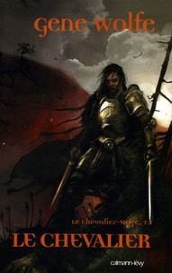 Gene Wolfe - Le Chevalier-Mage Tome 1 : Le chevalier.