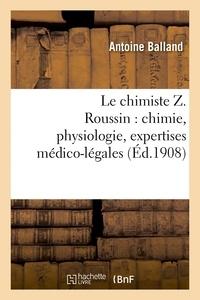 Antoine Balland - Le chimiste Z. Roussin : chimie, physiologie, expertises médico-légales.