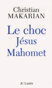 Christian Makarian - Le choc Jésus Mahomet.