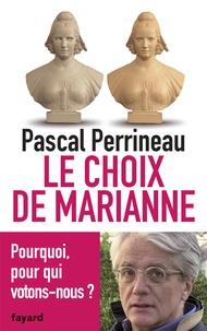 Pascal Perrineau - Le choix de Marianne - Pourquoi et pour qui votons-nous ?.