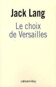 Jack Lang - Le choix de Versailles - Témoignage sur la révision de notre Constitution.