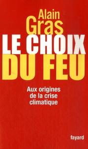 Alain Gras - Le choix du feu - Aux origines de la crise climatique.