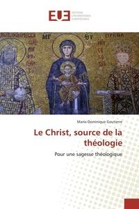 Marie-Dominique Goutierre - Le Christ, source de la théologie.