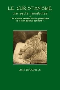 Aline Rousselle - Le CHRISTIANISME - une secte persécutée.