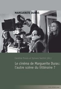 Caroline Proulx et Sylvano Santini - Le cinéma de Marguerite Duras : l'autre scène du littéraire ?.