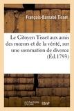 François-Barnabé Tisset - Le Citoyen Tisset aux amis des moeurs et de la vérité, sur une sommation de divorce, à lui signifiée.