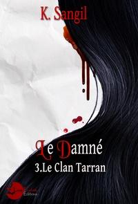 K. Sangil - Le clan Tarran - Tome 3, Le damné.