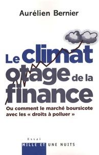 """Aurélien Bernier - Le climat, otage de la finance - Ou comment le marché boursicote avec les """"droits à polluer""""."""