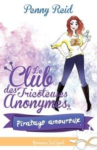 Penny Reid - Le club des tricoteuses anonymes Tome 3 : Piratage amoureux.