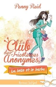 Penny Reid - Le club des tricoteuses anonymes Tome 4 : La belle et le barbu.