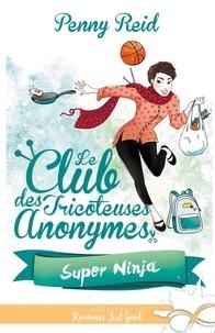 Penny Reid - Le club des tricoteuses anonymes Tome 5 : Super Ninja.