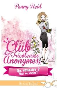 Penny Reid - Le club des tricoteuses anonymes Tome 6 : Un rencard ? Plus ou moins !.