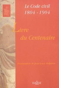 Jean-Louis Halpérin - Le Code civil 1804-1904 - Livre du centenaire.