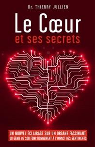 Le Coeur et ses secrets - Un nouvel éclairage sur un organe fascinant, du génie de son fonctionnement à limpact des sentiments.pdf